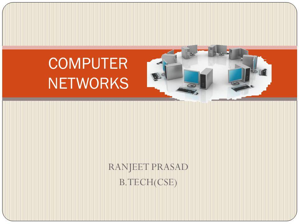 RANJEET PRASAD B.TECH(CSE) COMPUTER NETWORKS