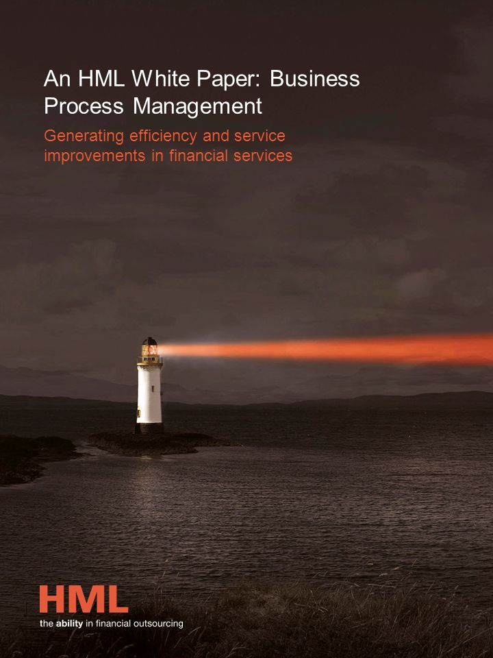 An HML White Paper: Business Process Management Generating efficiency and service improvements in financial services