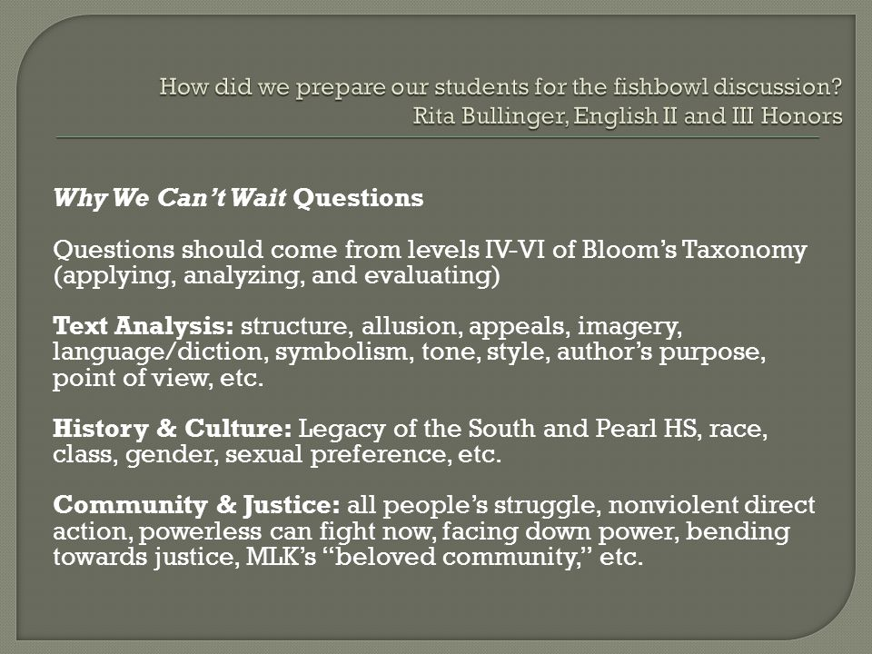 Why We Can't Wait Questions Questions should come from levels IV-VI of Bloom's Taxonomy (applying, analyzing, and evaluating) Text Analysis: structure