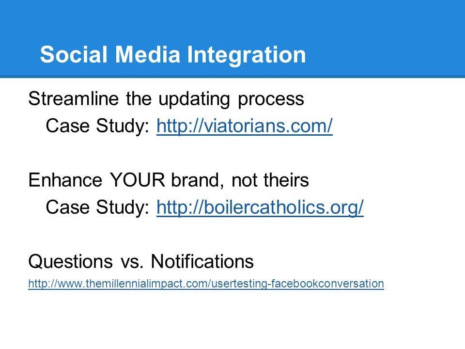 Social Media Integration Streamline the updating process Case Study: http://viatorians.com/http://viatorians.com/ Enhance YOUR brand, not theirs Case Study: http://boilercatholics.org/http://boilercatholics.org/ Questions vs.
