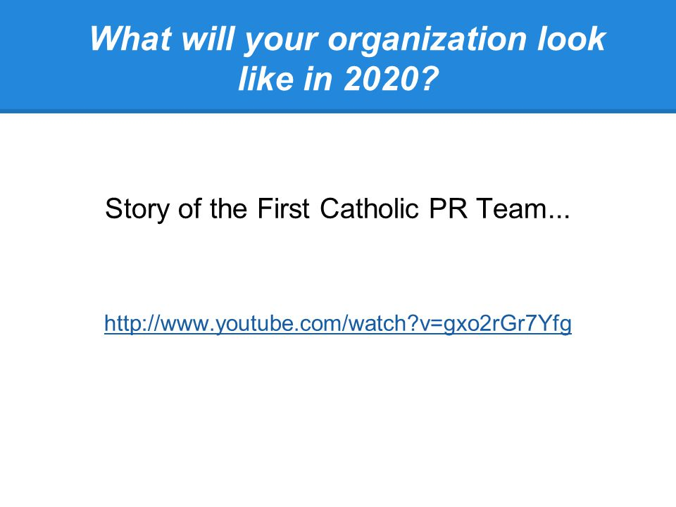 What will your organization look like in 2020. Story of the First Catholic PR Team...