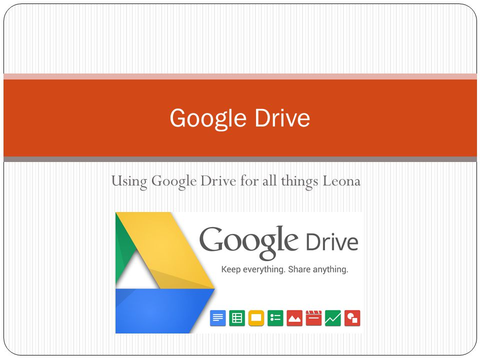 Using Google Drive for all things Leona Google Drive