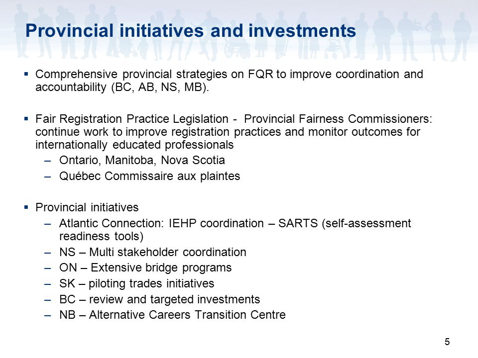 5 Provincial initiatives and investments  Comprehensive provincial strategies on FQR to improve coordination and accountability (BC, AB, NS, MB).