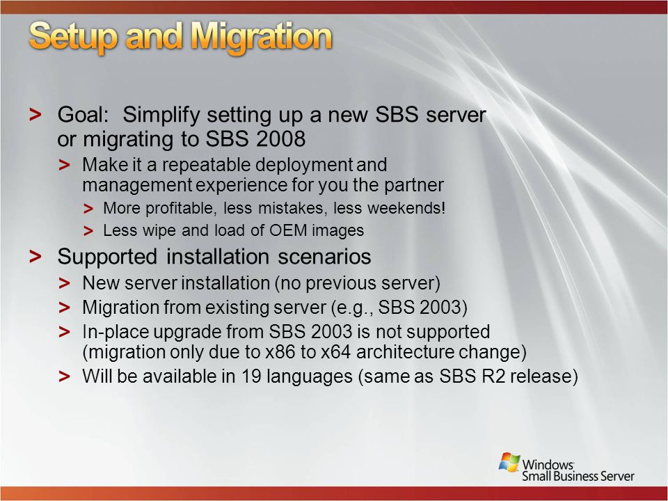 Goal: Simplify setting up a new SBS server or migrating to SBS 2008 Make it a repeatable deployment and management experience for you the partner More profitable, less mistakes, less weekends.