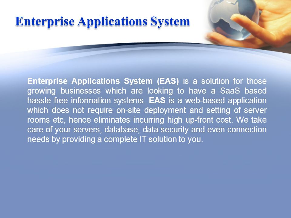 EAS is a flexible solution and can be tailored completely to suit your unique business processing needs.