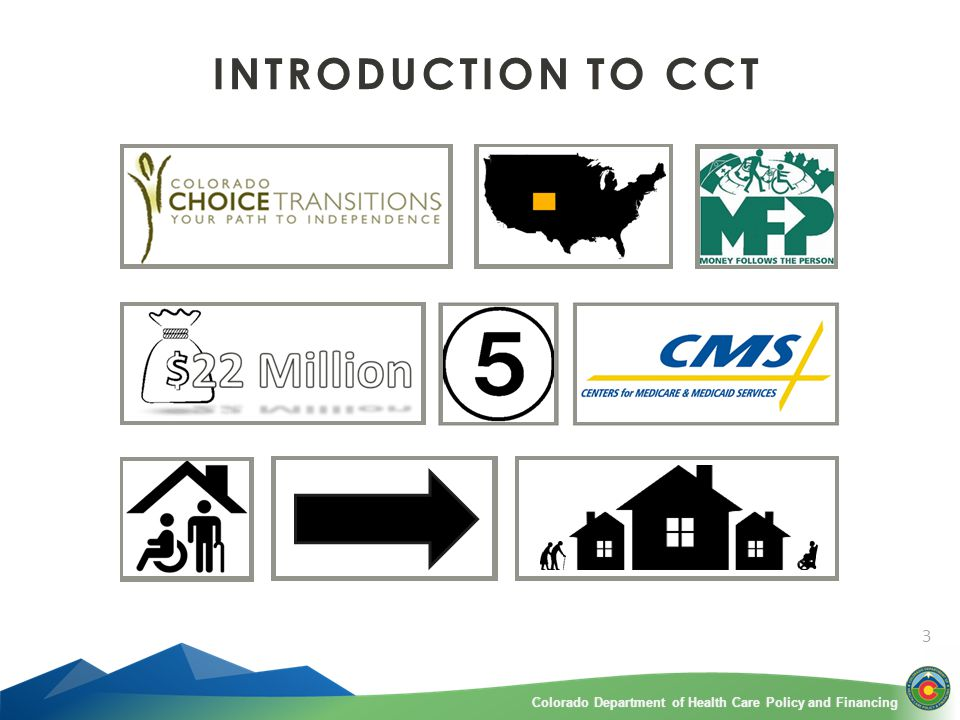 Colorado Department of Health Care Policy and FinancingColorado Department of Health Care Policy and Financing 3 INTRODUCTION TO CCT