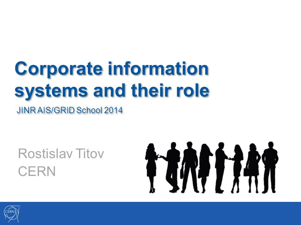 Rostislav Titov CERN Corporate information systems and their role JINR AIS/GRID School 2014