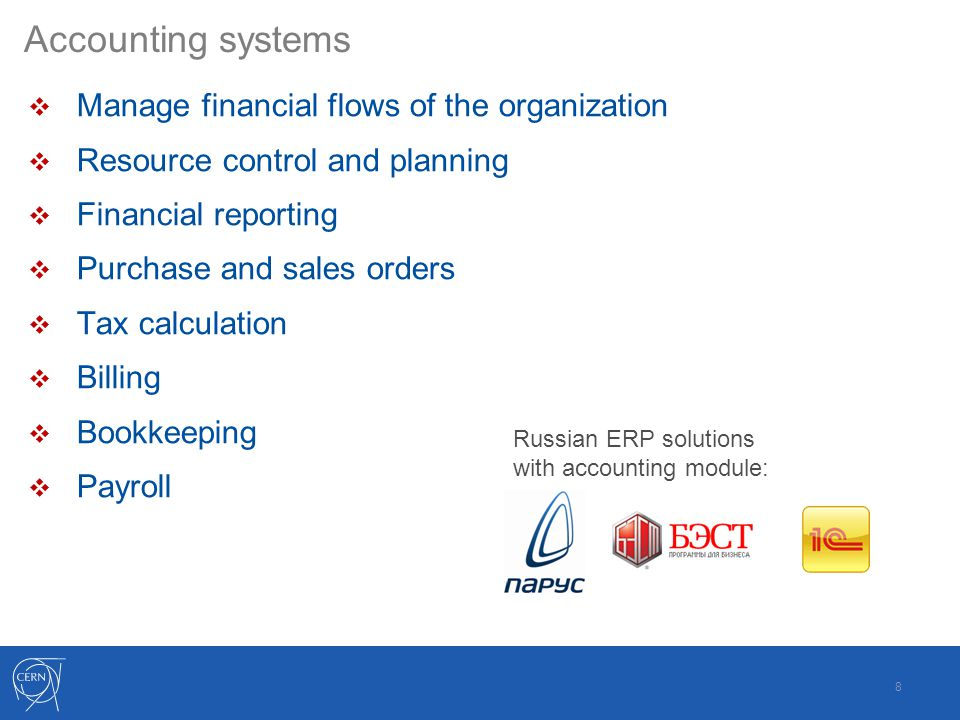 Accounting systems  Manage financial flows of the organization  Resource control and planning  Financial reporting  Purchase and sales orders  Tax calculation  Billing  Bookkeeping  Payroll 8 Russian ERP solutions with accounting module: