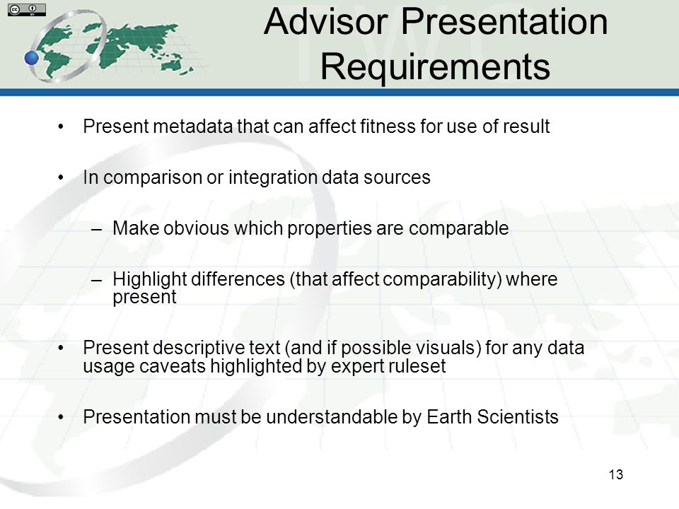 Advisor Presentation Requirements Present metadata that can affect fitness for use of result In comparison or integration data sources –Make obvious w