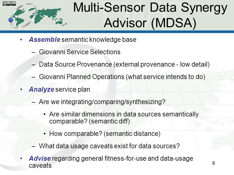 Multi-Sensor Data Synergy Advisor (MDSA) Assemble semantic knowledge base –Giovanni Service Selections –Data Source Provenance (external provenance - low detail) –Giovanni Planned Operations (what service intends to do) Analyze service plan –Are we integrating/comparing/synthesizing.