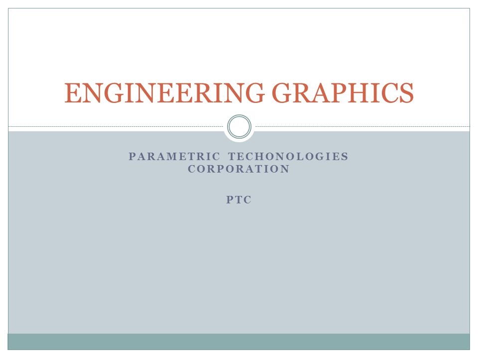 PARAMETRIC TECHONOLOGIES CORPORATION PTC ENGINEERING GRAPHICS