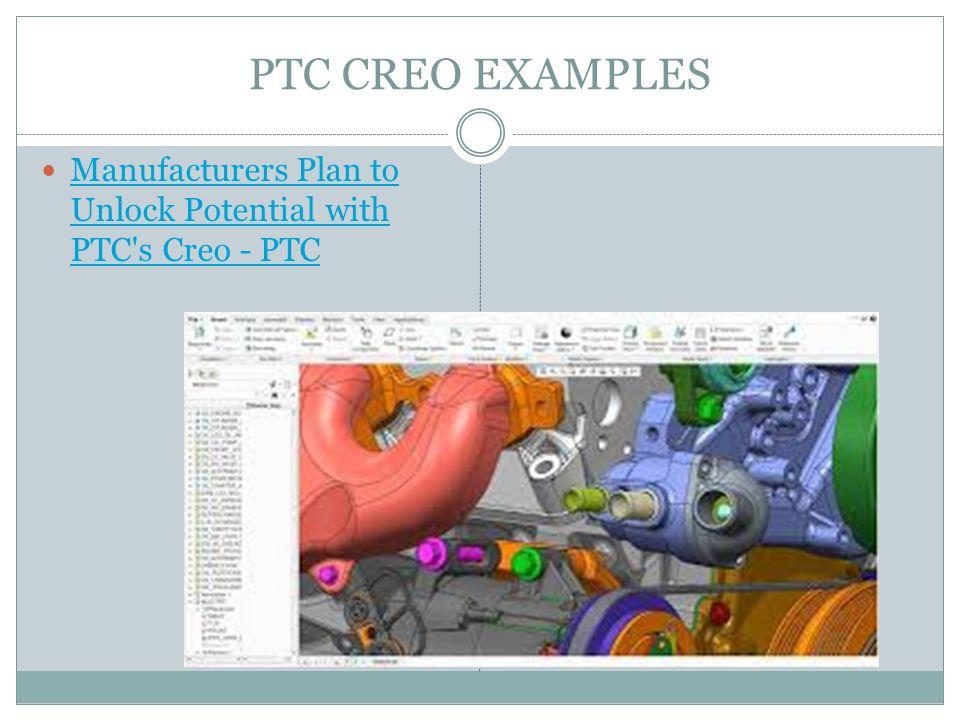 PTC CREO EXAMPLES Manufacturers Plan to Unlock Potential with PTC s Creo - PTC Manufacturers Plan to Unlock Potential with PTC s Creo - PTC