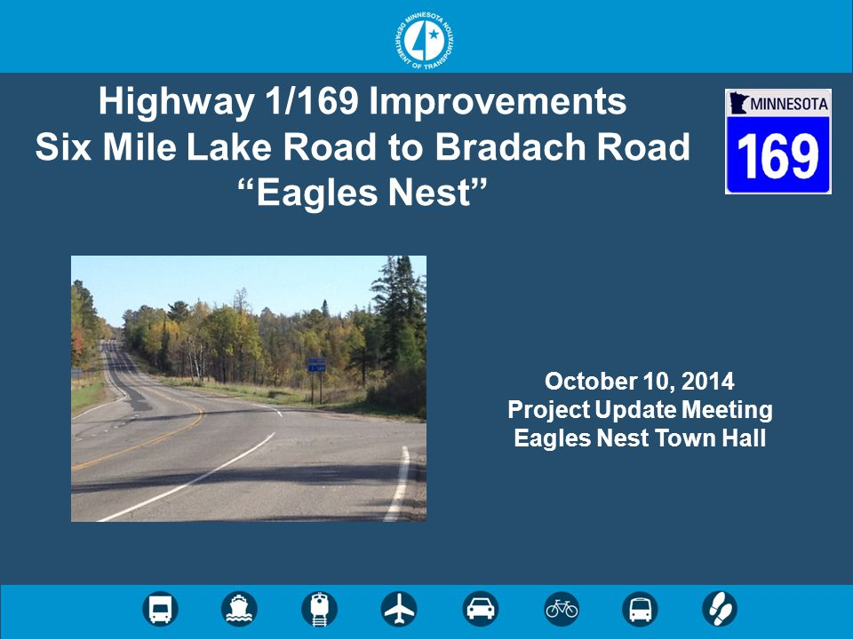 Highway 1/169 Improvements Six Mile Lake Road to Bradach Road Eagles Nest October 10, 2014 Project Update Meeting Eagles Nest Town Hall