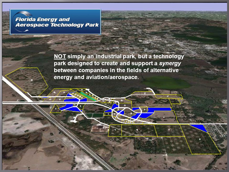 NOT simply an industrial park, but a technology park designed to create and support a synergy between companies in the fields of alternative energy and aviation/aerospace.