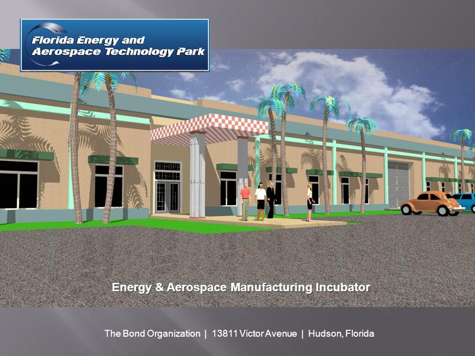 Energy & Aerospace Manufacturing Incubator The Bond Organization | 13811 Victor Avenue | Hudson, Florida