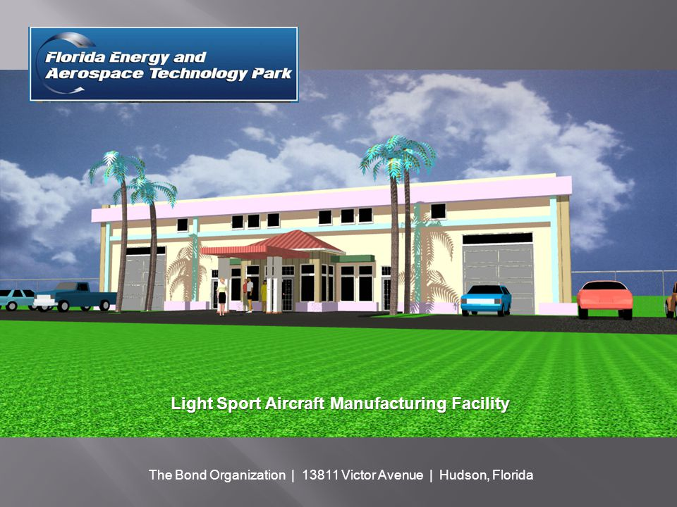 Light Sport Aircraft Manufacturing Facility The Bond Organization | 13811 Victor Avenue | Hudson, Florida