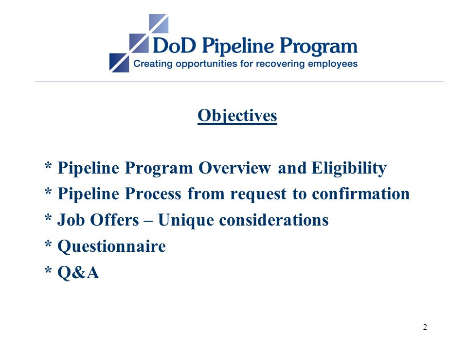 2 Objectives * Pipeline Program Overview and Eligibility * Pipeline Process from request to confirmation * Job Offers – Unique considerations * Questionnaire * Q&A
