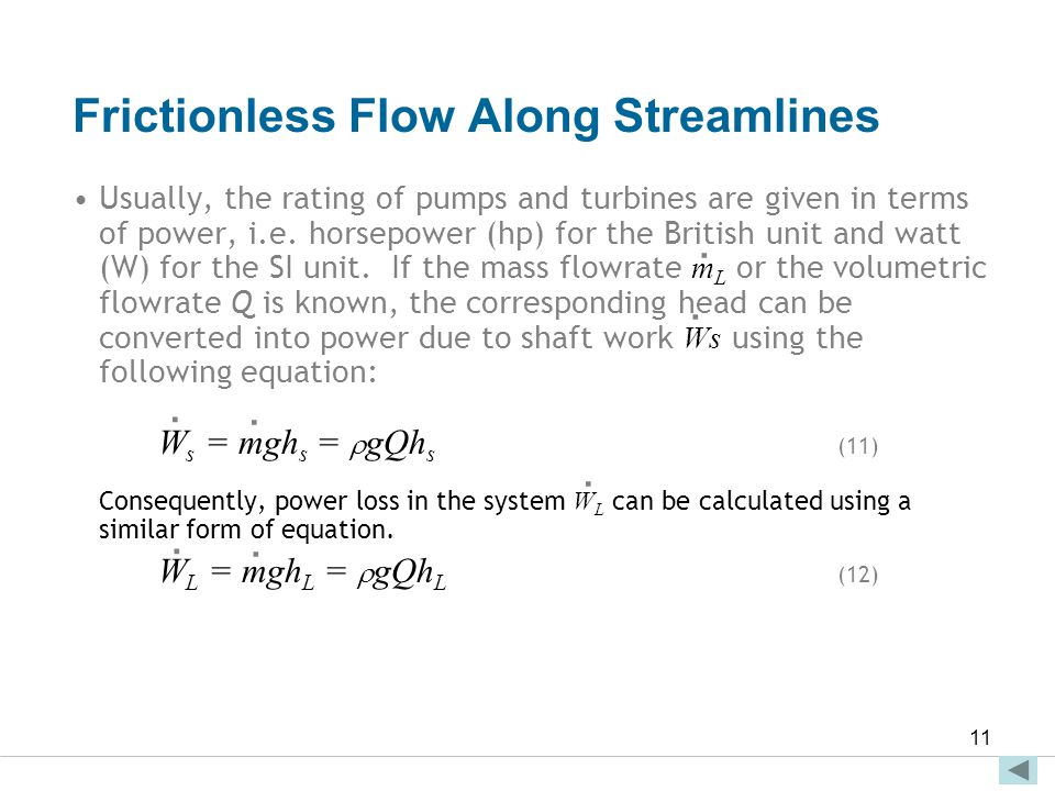 Faculty of Engineering and Technical Studies 11 Frictionless Flow Along Streamlines Usually, the rating of pumps and turbines are given in terms of po