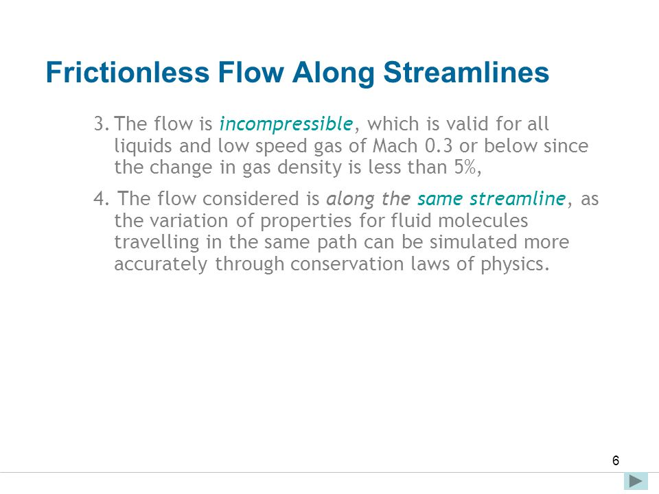 Faculty of Engineering and Technical Studies 6 Frictionless Flow Along Streamlines 3.The flow is incompressible, which is valid for all liquids and lo