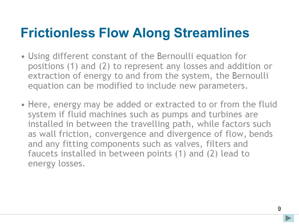 Faculty of Engineering and Technical Studies 10 Frictionless Flow Along Streamlines These terms are typically added to the head-form of Bernoulli equation, thus Eq.