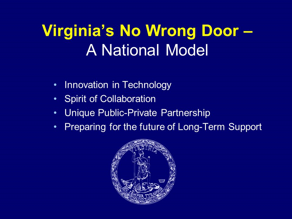 Virginia's No Wrong Door – A National Model Innovation in Technology Spirit of Collaboration Unique Public-Private Partnership Preparing for the future of Long-Term Support