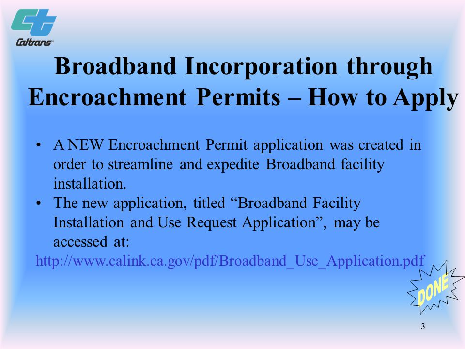 3 A NEW Encroachment Permit application was created in order to streamline and expedite Broadband facility installation.