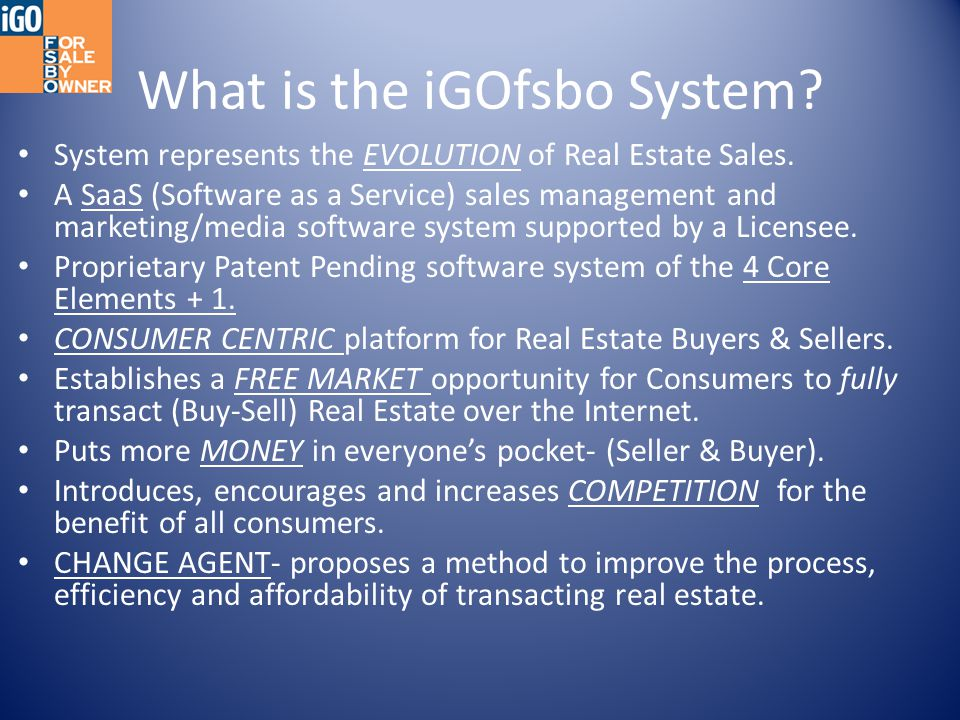 What is the iGOfsbo System? System represents the EVOLUTION of Real Estate Sales. A SaaS (Software as a Service) sales management and marketing/media