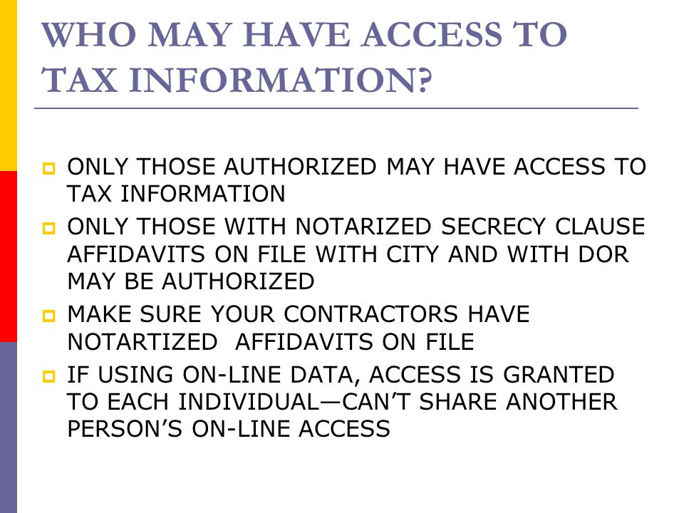 WHO MAY HAVE ACCESS TO TAX INFORMATION?  ONLY THOSE AUTHORIZED MAY HAVE ACCESS TO TAX INFORMATION  ONLY THOSE WITH NOTARIZED SECRECY CLAUSE AFFIDAVI