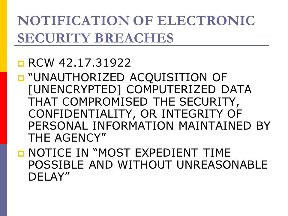 """NOTIFICATION OF ELECTRONIC SECURITY BREACHES  RCW 42.17.31922  """"UNAUTHORIZED ACQUISITION OF [UNENCRYPTED] COMPUTERIZED DATA THAT COMPROMISED THE SEC"""
