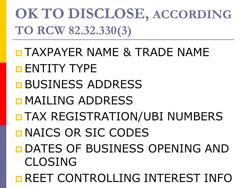 OK TO DISCLOSE, ACCORDING TO RCW 82.32.330(3)  TAXPAYER NAME & TRADE NAME  ENTITY TYPE  BUSINESS ADDRESS  MAILING ADDRESS  TAX REGISTRATION/UBI N