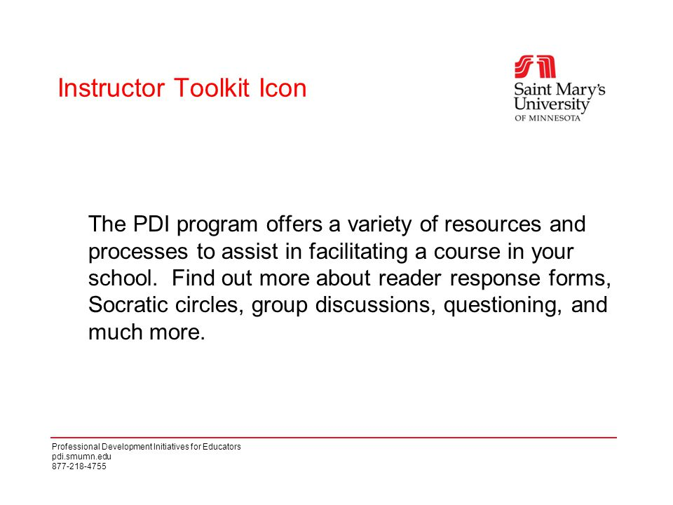 Professional Development Initiatives for Educators pdi.smumn.edu 877-218-4755 Instructor Toolkit Icon The PDI program offers a variety of resources and processes to assist in facilitating a course in your school.