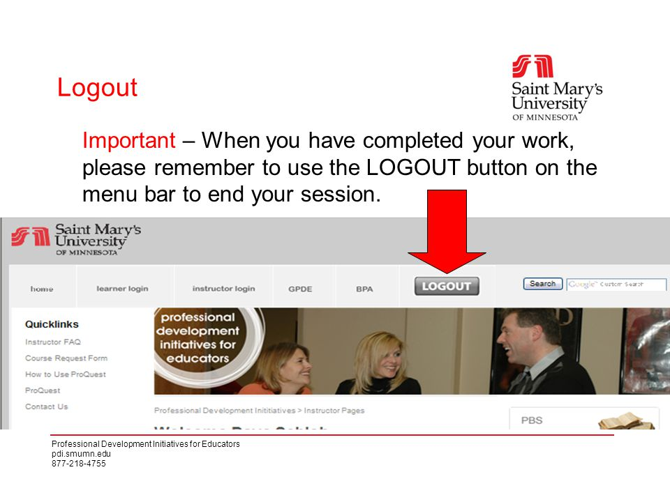 Professional Development Initiatives for Educators pdi.smumn.edu 877-218-4755 Important – When you have completed your work, please remember to use the LOGOUT button on the menu bar to end your session.