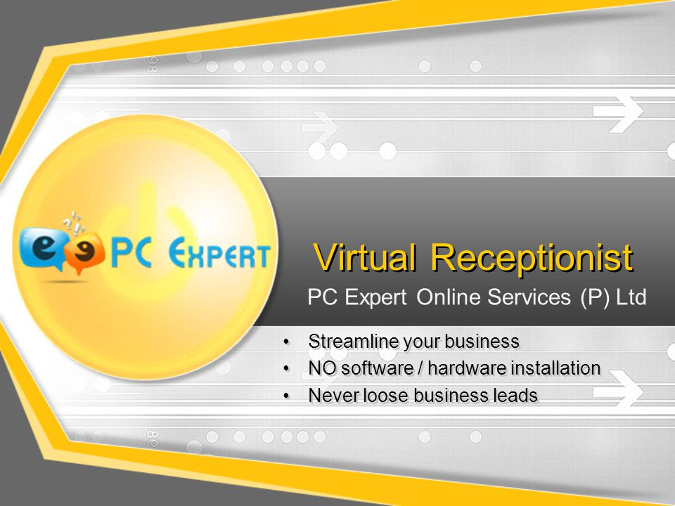Virtual Receptionist Streamline your business NO software / hardware installation Never loose business leads Streamline your business NO software / hardware installation Never loose business leads PC Expert Online Services (P) Ltd
