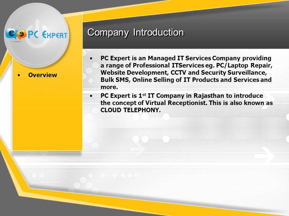 Company Introduction Overview PC Expert is an Managed IT Services Company providing a range of Professional ITServices eg. PC/Laptop Repair, Website D