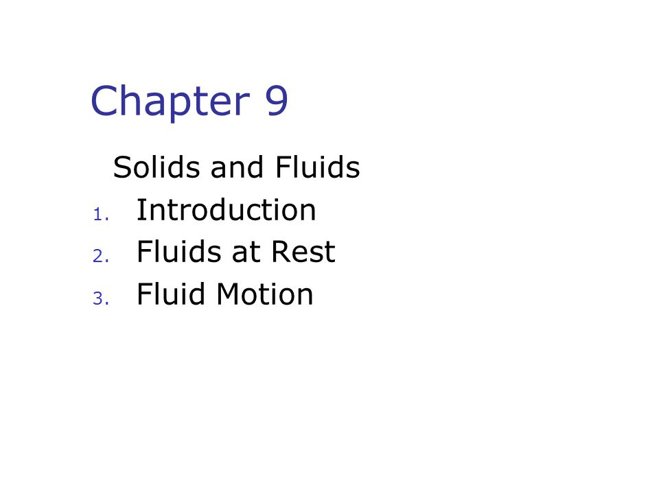 Chapter 9 Solids and Fluids 1. Introduction 2. Fluids at Rest 3. Fluid Motion