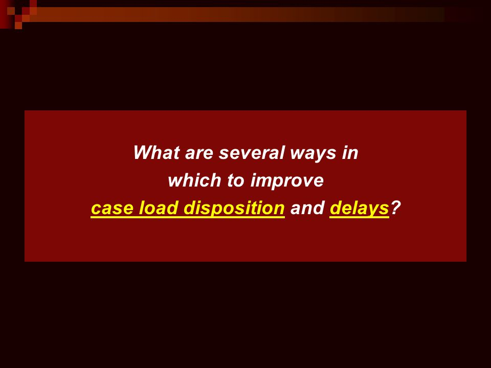 What are several ways in which to improve case load disposition and delays?