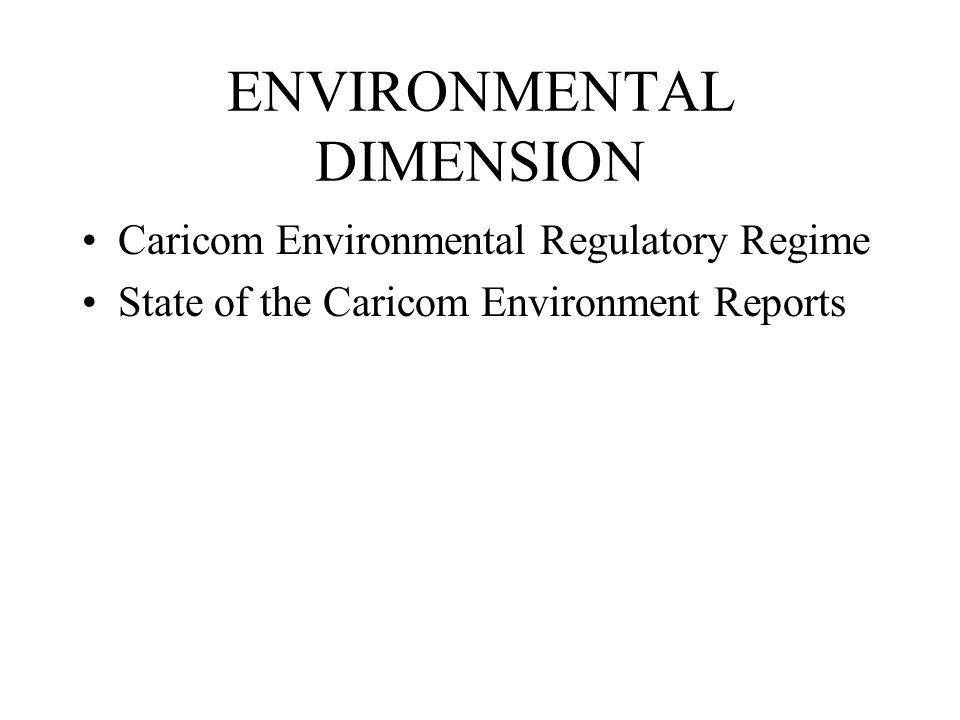 ENVIRONMENTAL DIMENSION Caricom Environmental Regulatory Regime State of the Caricom Environment Reports