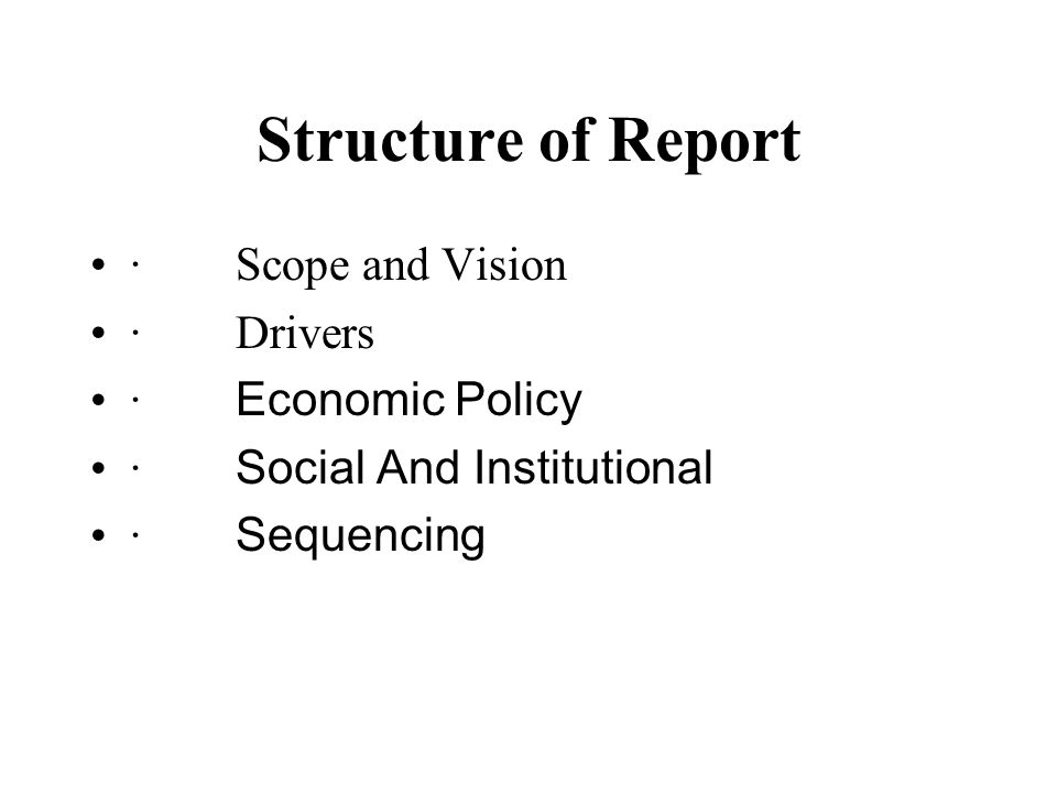 Structure of Report · Scope and Vision · Drivers · Economic Policy · Social And Institutional · Sequencing