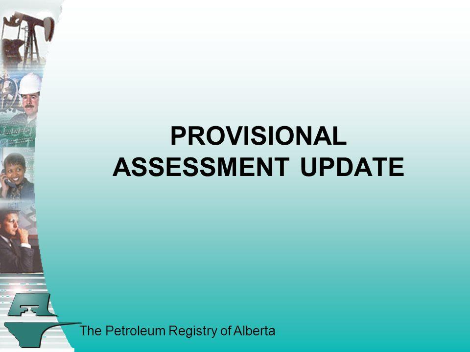 The Petroleum Registry of Alberta PROVISIONAL ASSESSMENT UPDATE