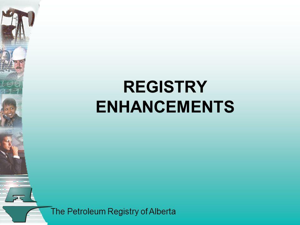 The Petroleum Registry of Alberta REGISTRY ENHANCEMENTS