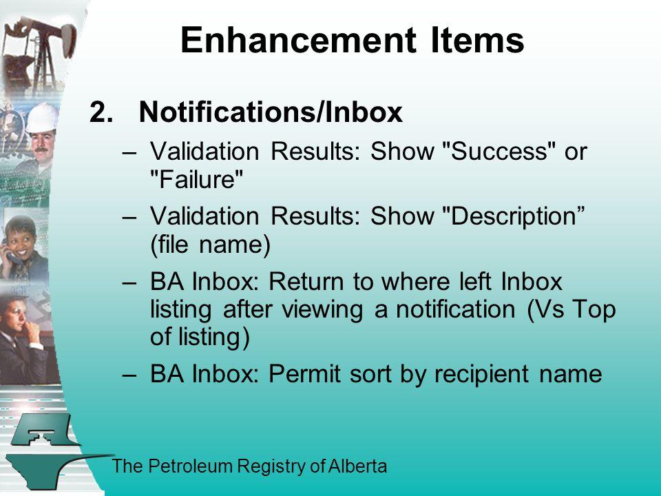 The Petroleum Registry of Alberta Enhancement Items 2. Notifications/Inbox –Validation Results: Show