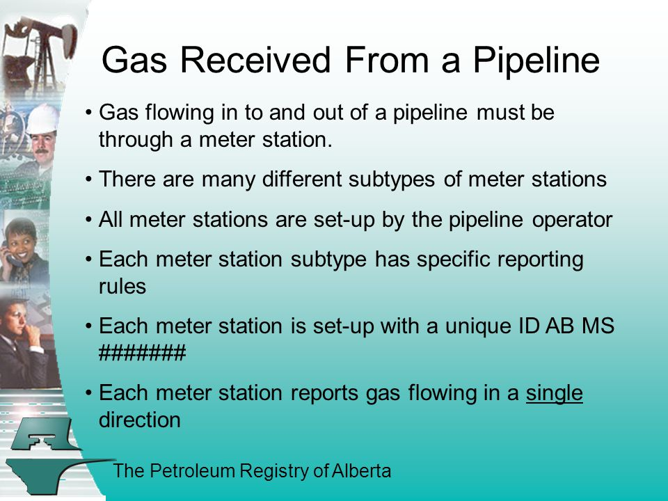 The Petroleum Registry of Alberta Gas Received From a Pipeline Gas flowing in to and out of a pipeline must be through a meter station.