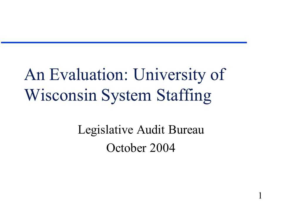 1 An Evaluation: University of Wisconsin System Staffing Legislative Audit Bureau October 2004