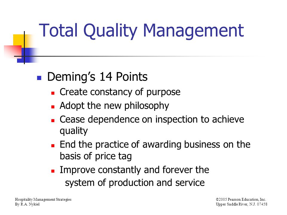Hospitality Management Strategies©2005 Pearson Education, Inc. By R.A. NykielUpper Saddle River, N.J. 07458 Total Quality Management Deming's 14 Point