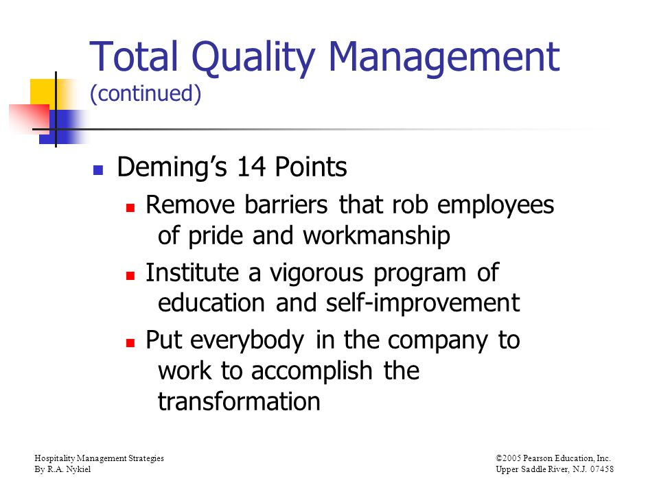 Hospitality Management Strategies©2005 Pearson Education, Inc. By R.A. NykielUpper Saddle River, N.J. 07458 Total Quality Management (continued) Demin