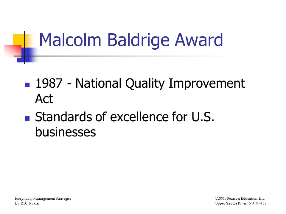 Hospitality Management Strategies©2005 Pearson Education, Inc. By R.A. NykielUpper Saddle River, N.J. 07458 Malcolm Baldrige Award 1987 - National Qua