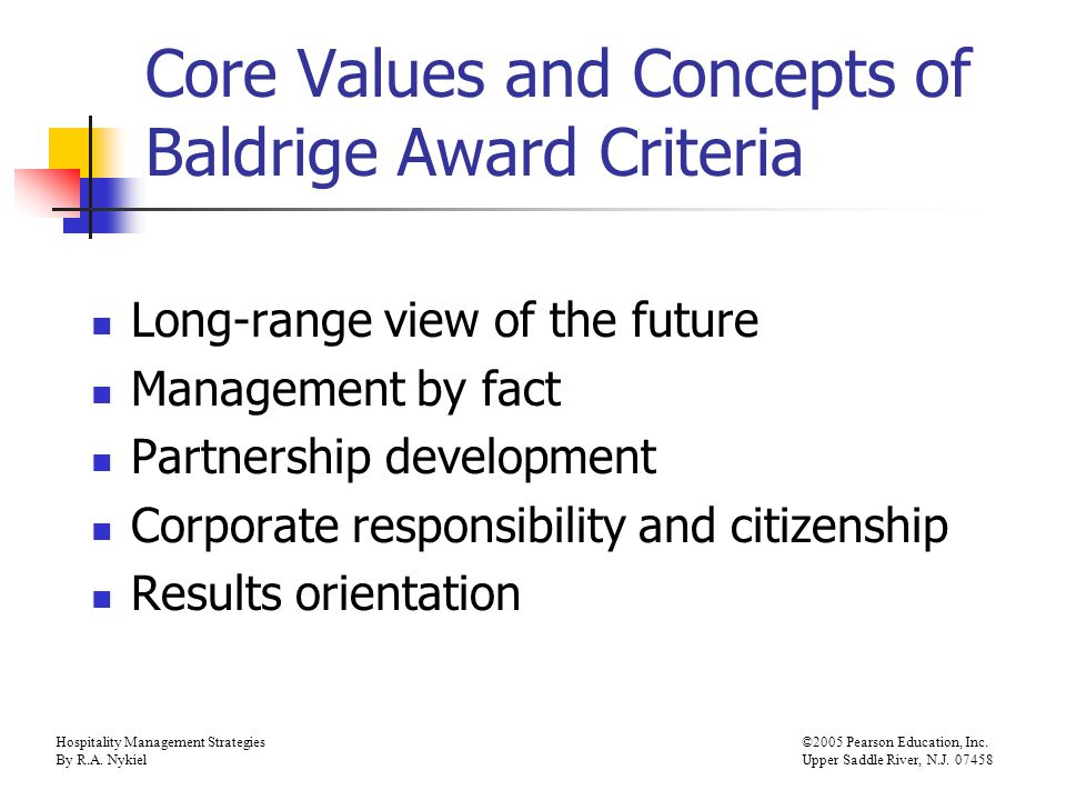 Hospitality Management Strategies©2005 Pearson Education, Inc. By R.A. NykielUpper Saddle River, N.J. 07458 Core Values and Concepts of Baldrige Award