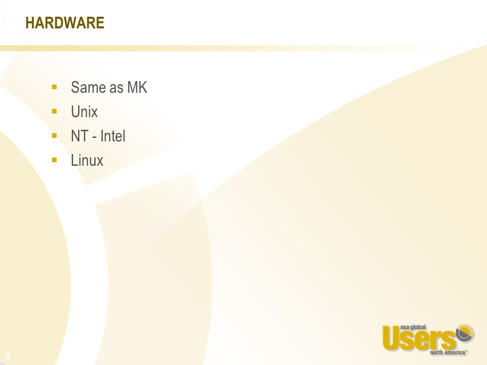 8 HARDWARE  Same as MK  Unix  NT - Intel  Linux