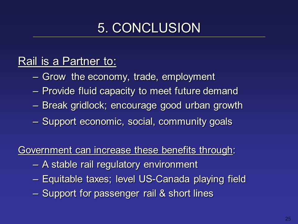25 5. CONCLUSION Rail is a Partner to: –Grow the economy, trade, employment –Provide fluid capacity to meet future demand –Break gridlock; encourage g