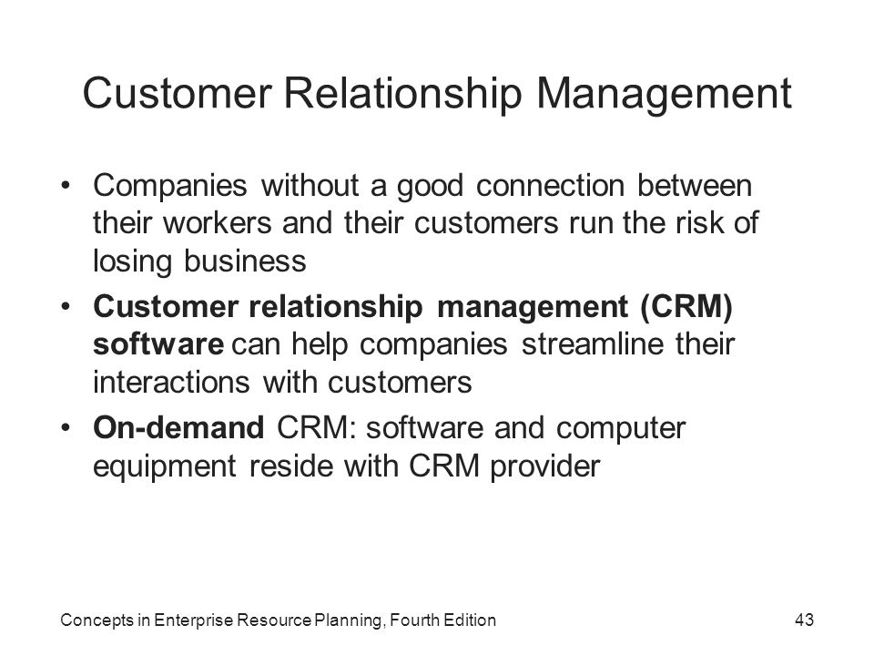 Concepts in Enterprise Resource Planning, Fourth Edition43 Customer Relationship Management Companies without a good connection between their workers